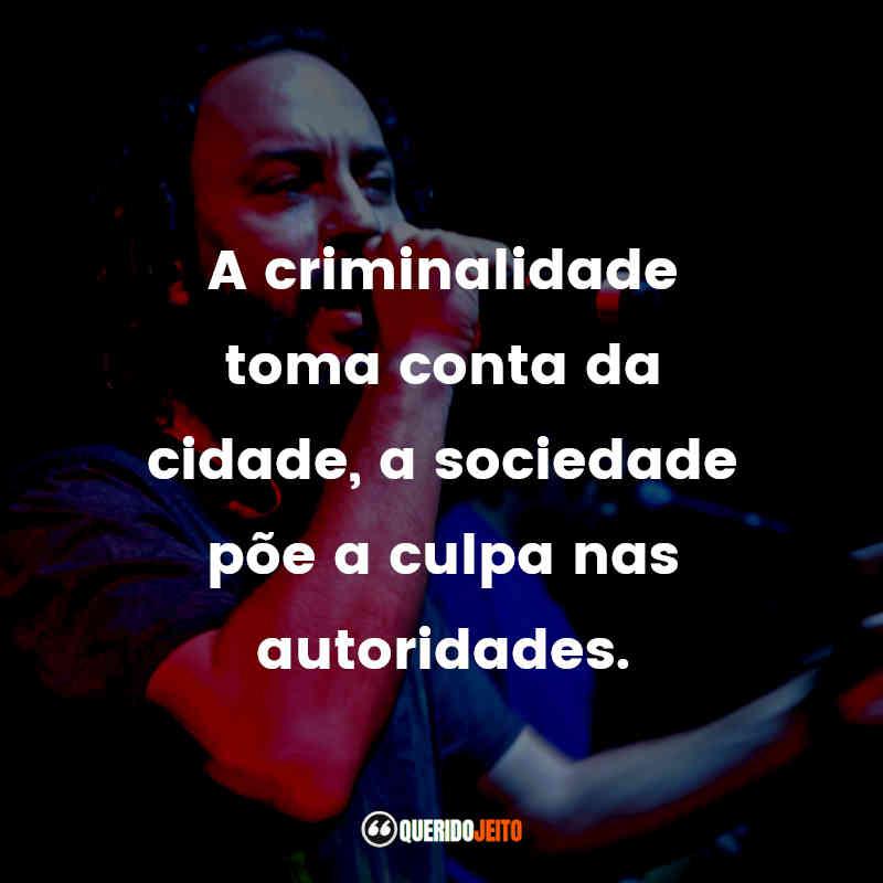 """""""A criminalidade toma conta da cidade, a sociedade põe a culpa nas autoridades."""" Frases do Gabriel O Pensador"""