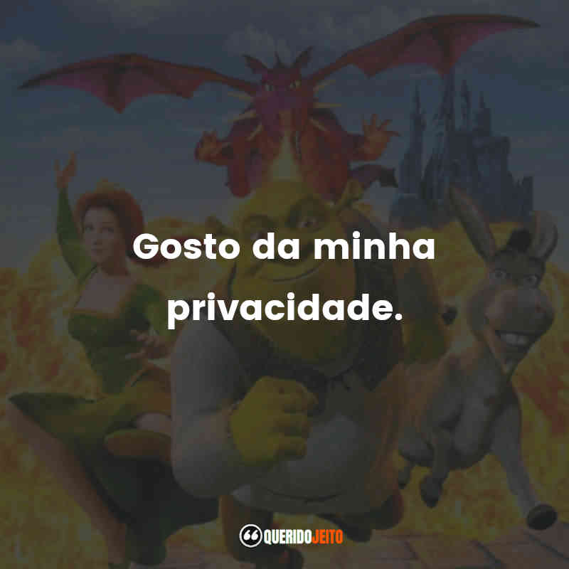 """""""Gosto da minha privacidade."""" Frases do Filme Shrek"""