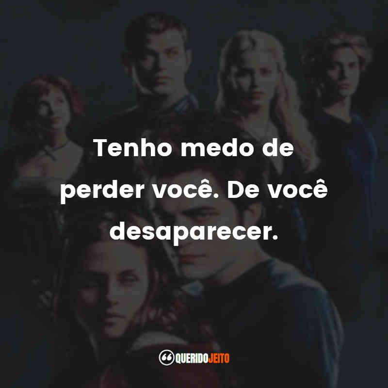 """""""Tenho medo de perder você. De você desaparecer."""""""