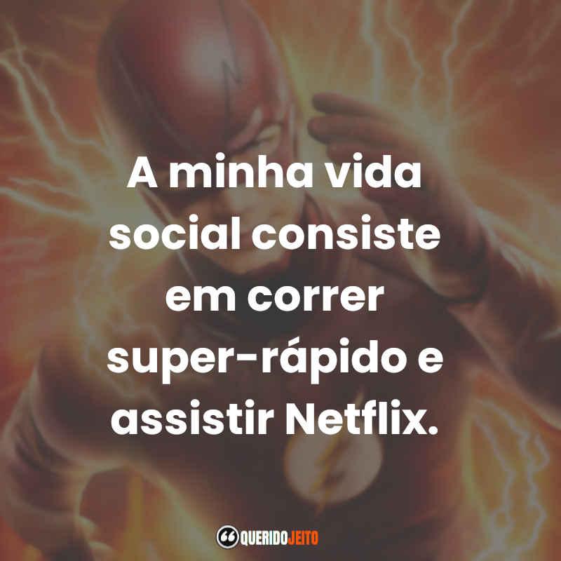 """""""A minha vida social consiste em correr super-rápido e assistir Netflix."""" Frases de The Flash"""