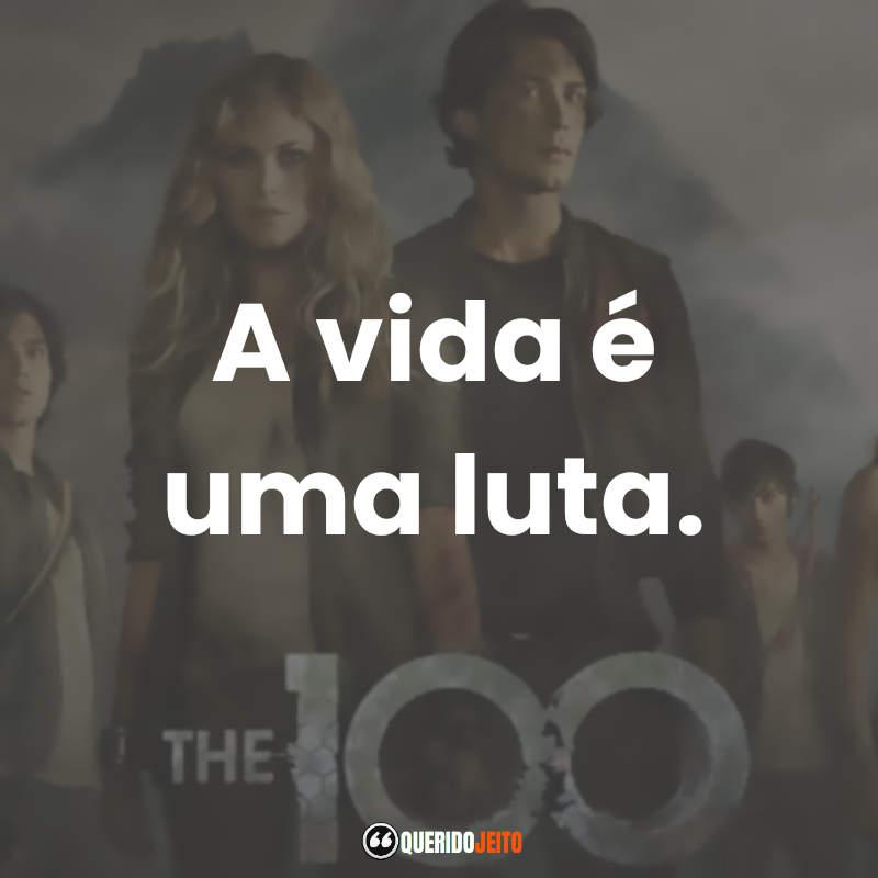 """""""A vida é uma luta."""" The 100 Frases"""