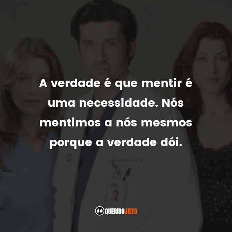 """""""A verdade é que mentir é uma necessidade. Nós mentimos a nós mesmos porque a verdade dói."""" Frases de Grey's Anatomy - 2ª temporada"""