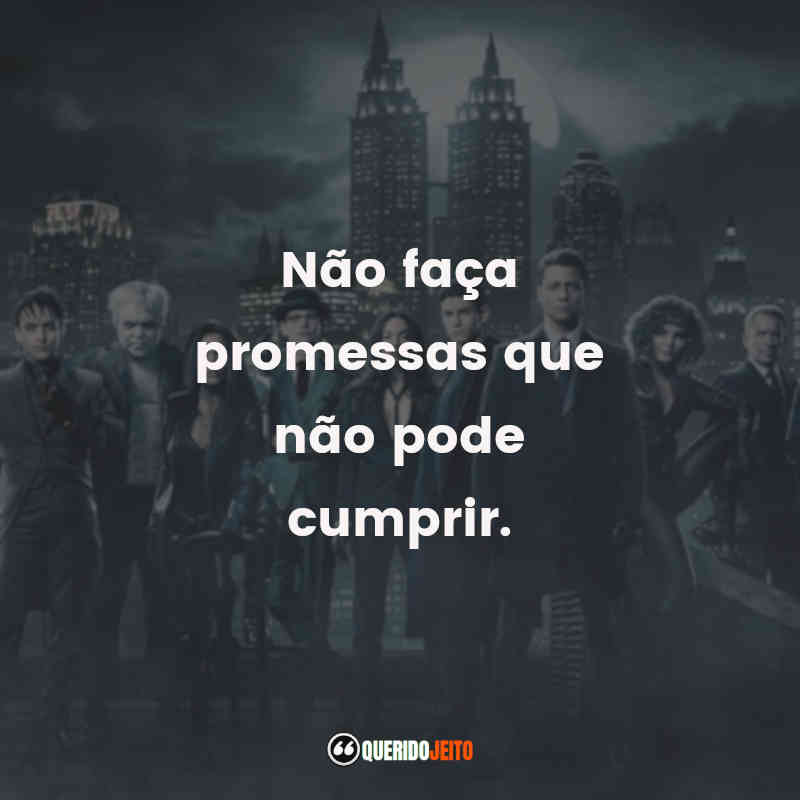"""""""Não faça promessas que não pode cumprir."""" Gotham Frases tumblr"""