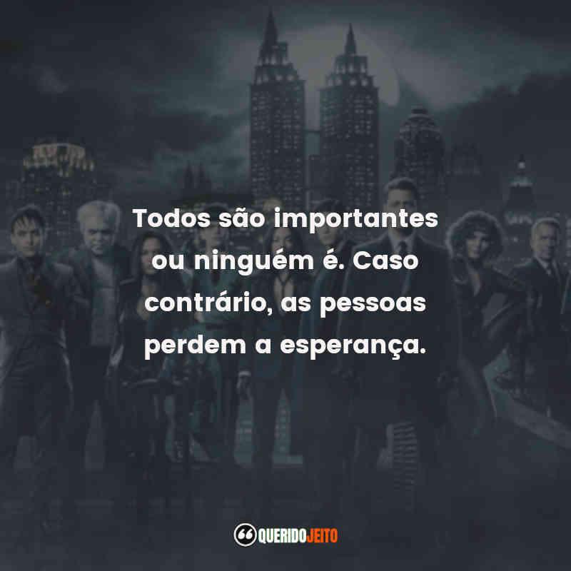 """""""Todos são importantes ou ninguém é. Caso contrário, as pessoas perdem a esperança."""" Citações Oswald Pinguim"""