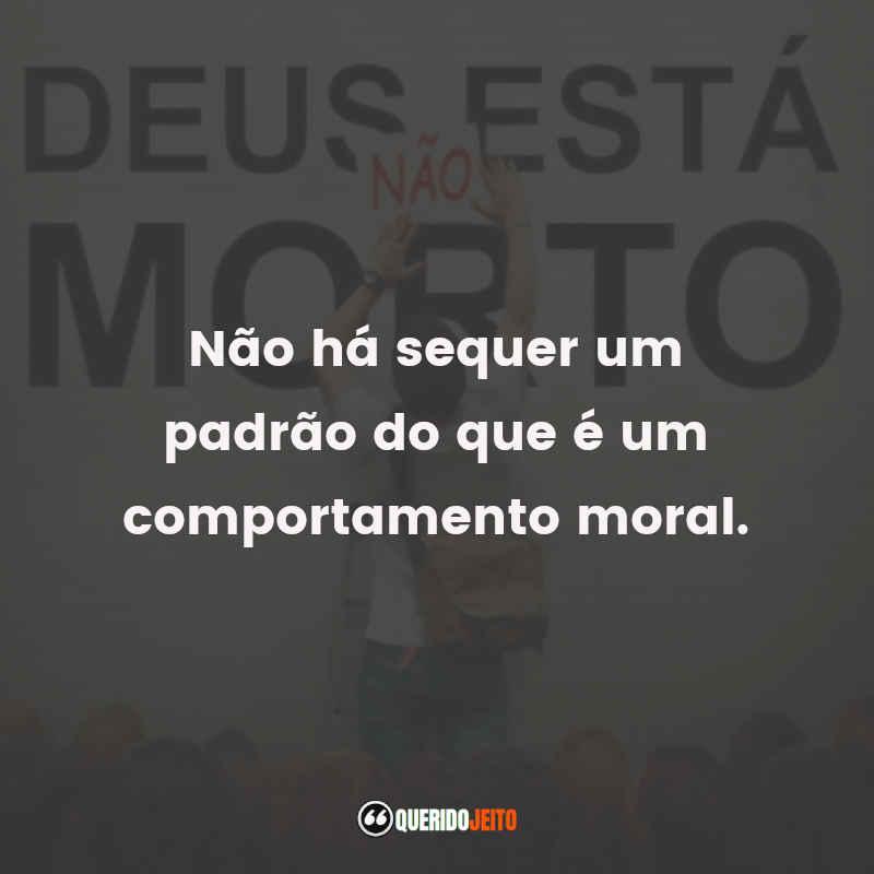 """""""Não há sequer um padrão do que é um comportamento moral."""" Deus Não Está Morto Frases tumblr"""