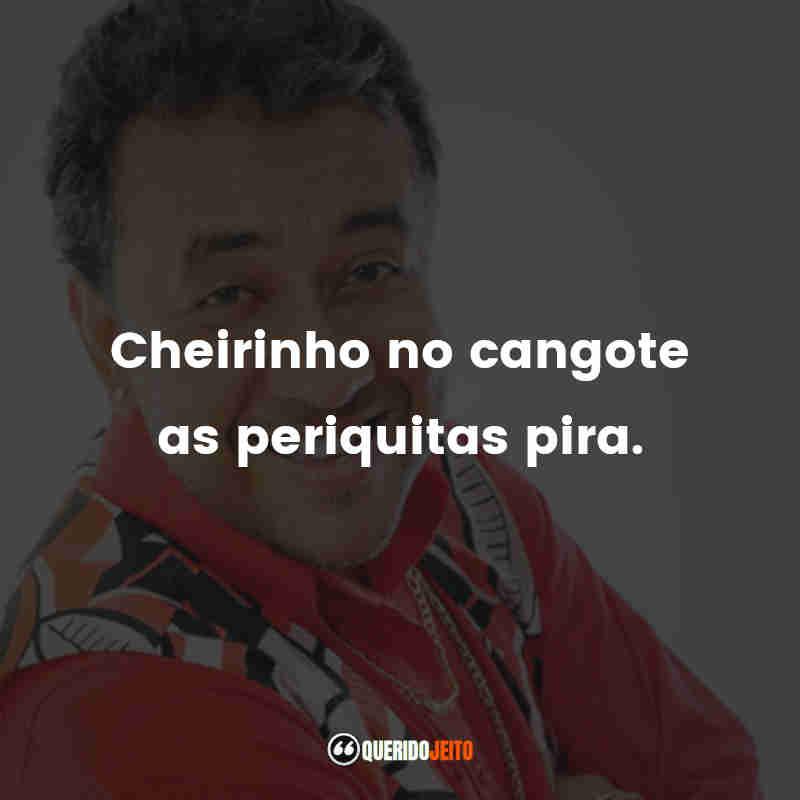 """""""Cheirinho no cangote as periquitas pira."""" Frases do Paulinho Gogó"""