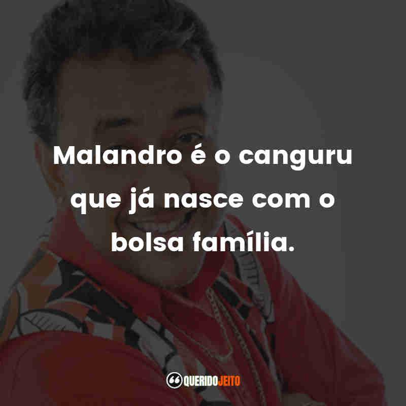 """""""Malandro é o canguru que já nasce com o bolsa família."""""""