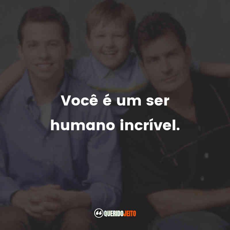 """""""Você é um ser humano incrível."""""""