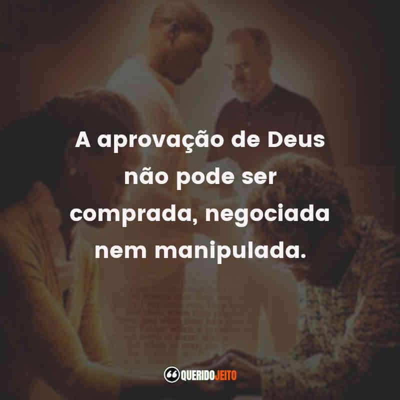 """""""A aprovação de Deus não pode ser comprada, negociada nem manipulada."""" Frases Quarto de Guerra"""