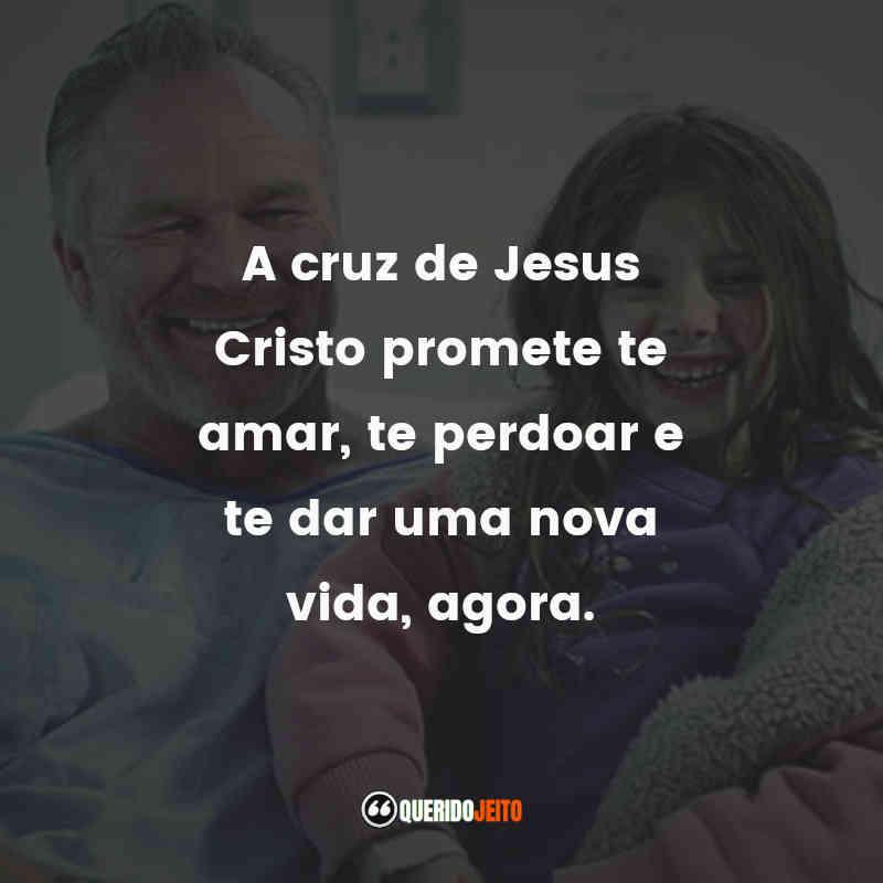 """""""A cruz de Jesus Cristo promete te amar, te perdoar e te dar uma nova vida, agora."""" Frases Você Acredita?"""