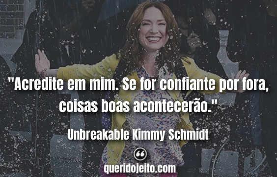 """""""Acredite em mim. Se for confiante por fora, coisas boas acontecerão."""" Frases Unbreakable Kimmy Schmidt"""