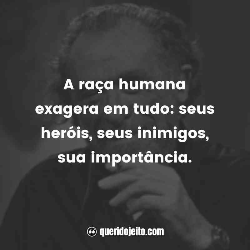 """""""A raça humana exagera em tudo: seus heróis, seus inimigos, sua importância."""" Frases Charles Bukowski"""