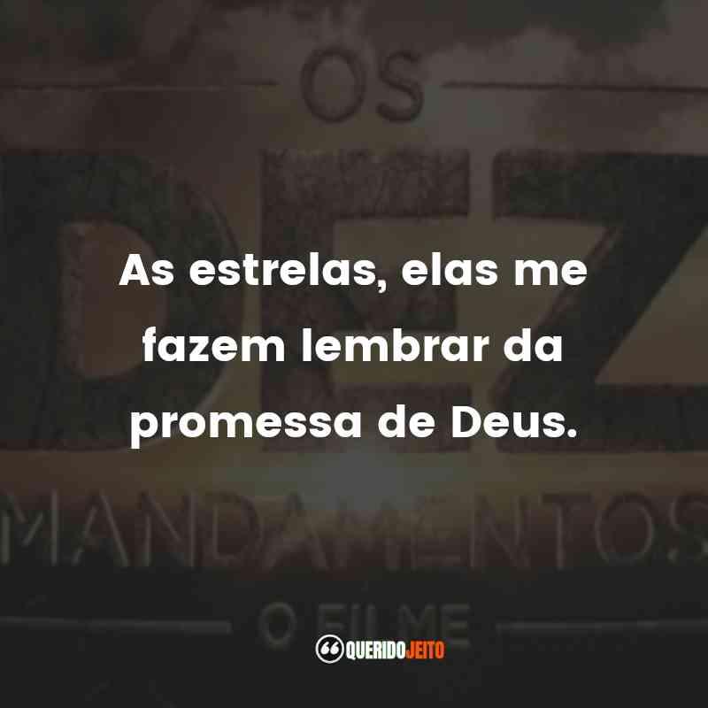 """""""As estrelas, elas me fazem lembrar da promessa de Deus."""" Frases Os Dez Mandamentos"""