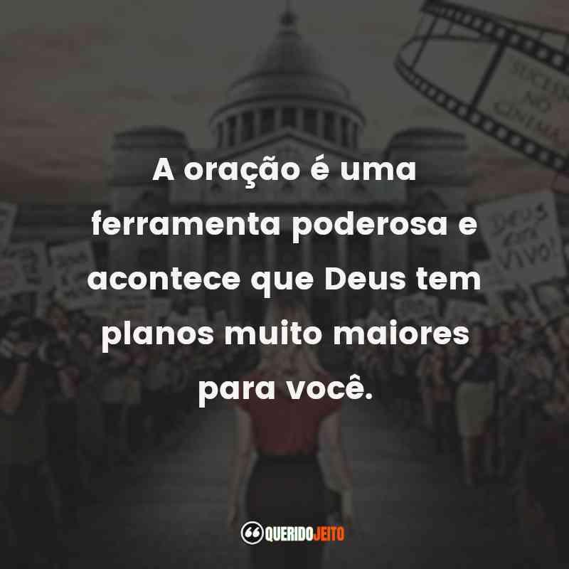 """""""A oração é uma ferramenta poderosa e acontece que Deus tem planos muito maiores para você."""" Deus Não Está Morto 2 Frases"""