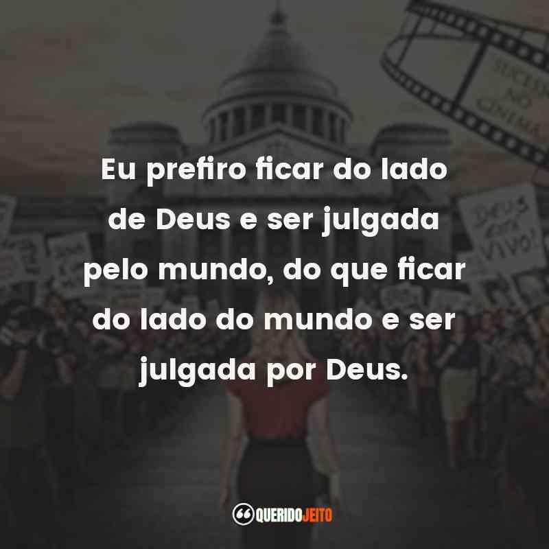 """""""Eu prefiro ficar do lado de Deus e ser julgada pelo mundo, do que ficar do lado do mundo e ser julgada por Deus."""""""