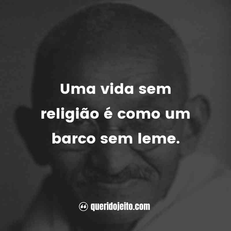 """""""Uma vida sem religião é como um barco sem leme."""""""