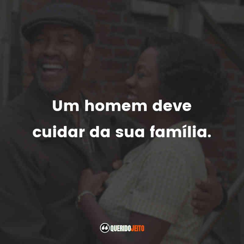 """""""Um homem deve cuidar da sua família."""""""