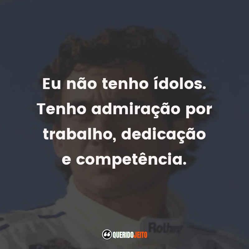 """""""Eu não tenho ídolos. Tenho admiração por trabalho, dedicação e competência."""" Ayrton Senna Frases"""
