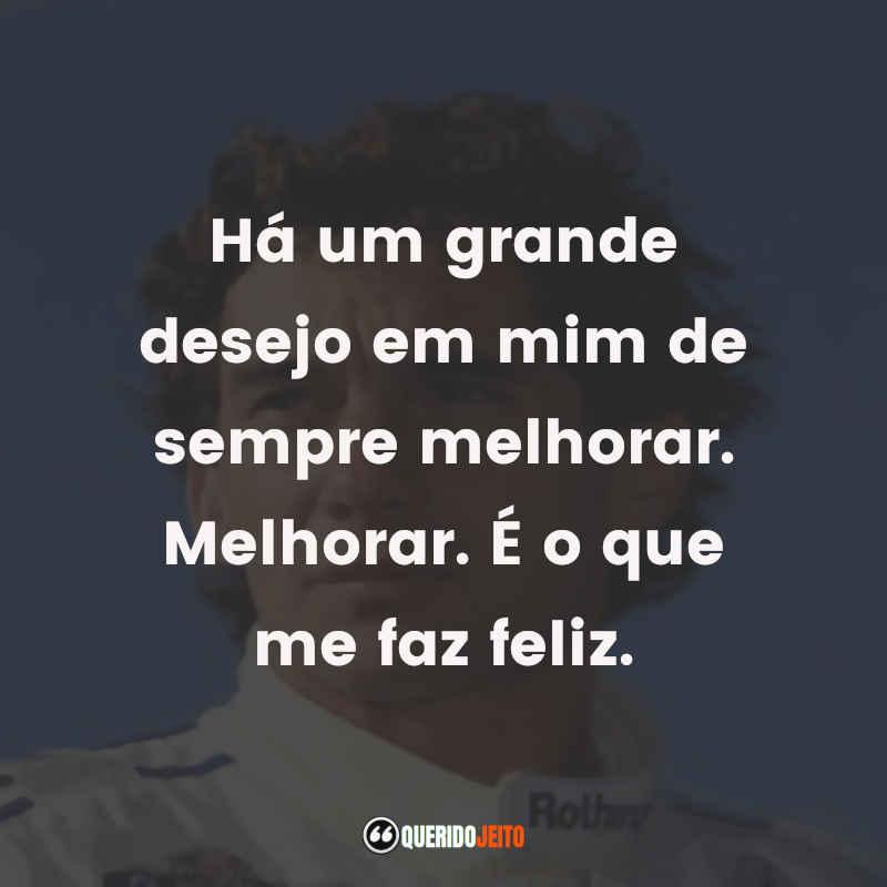 """""""Há um grande desejo em mim de sempre melhorar. Melhorar. É o que me faz feliz."""" Citações Ayrton Senna Frases"""