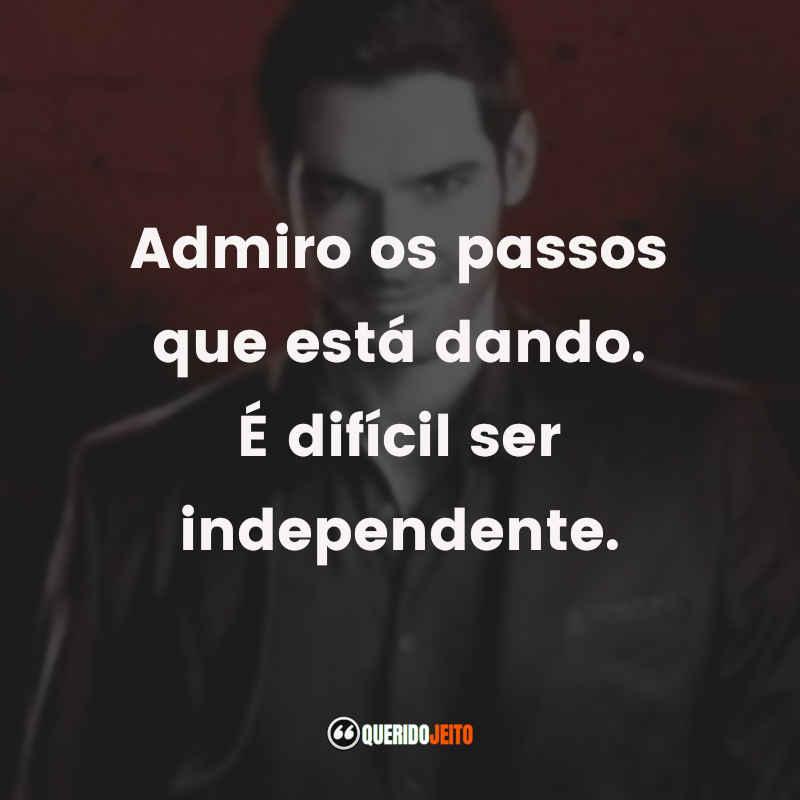 """""""Admiro os passos que está dando. É difícil ser independente."""" Frases Lucifer tumblr Série"""