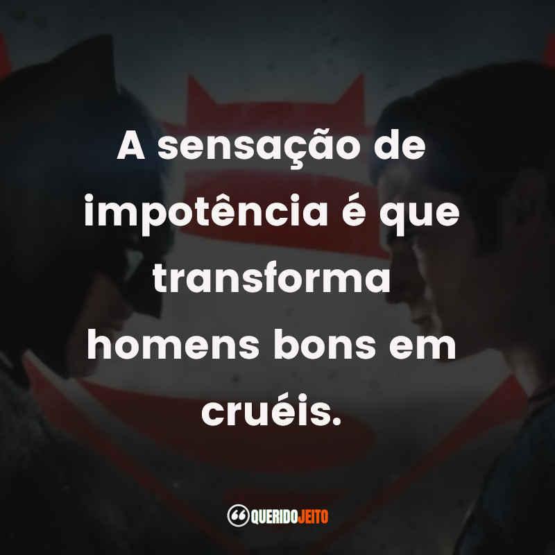 """""""A sensação de impotência é que transforma homens bons em cruéis."""" Batman Vs Superman Frases"""