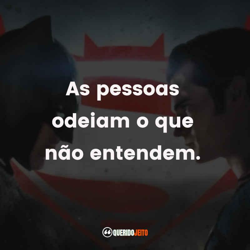 """""""As pessoas odeiam o que não entendem."""" Frases de Batman Vs Superman"""