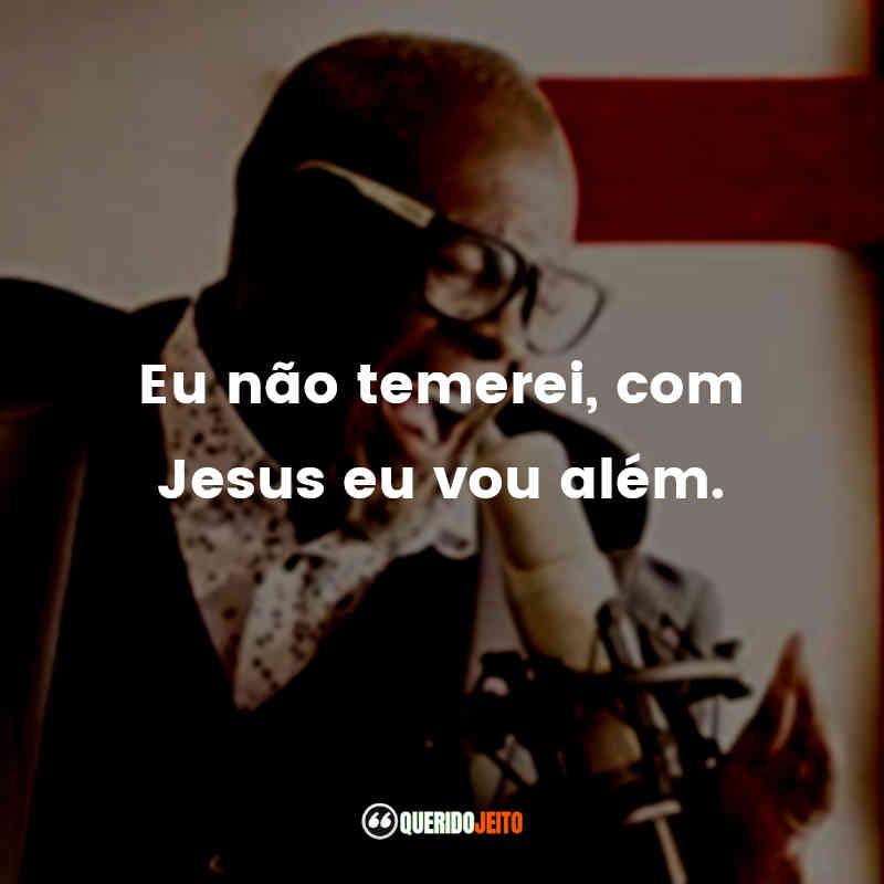 """""""Eu não temerei, com Jesus eu vou além."""""""