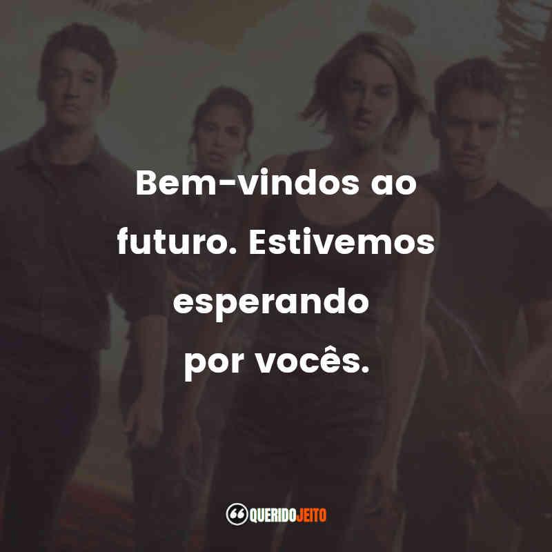 """""""Bem-vindos ao futuro. Estivemos esperando por vocês."""" Divergente: Convergente Frases"""