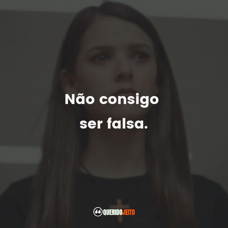 """""""Não consigo ser falsa."""""""