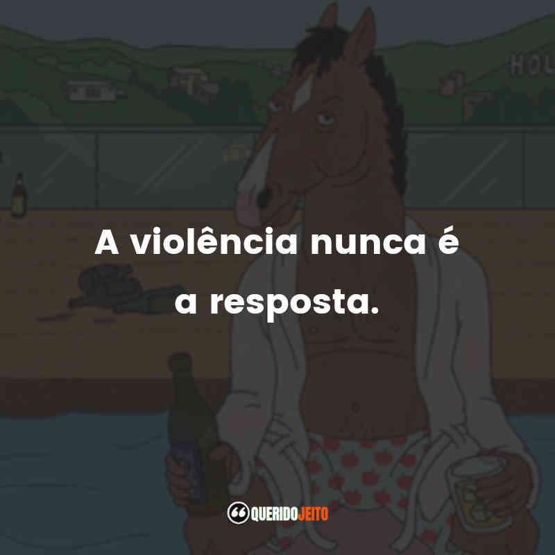 """A violência nunca é a resposta."" Frases de BoJack Horseman"