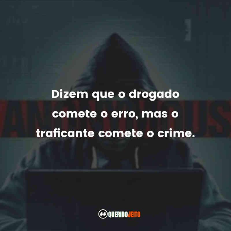 """""""Dizem que o drogado comete o erro, mas o traficante comete o crime."""" Frases de Filme Hacker"""