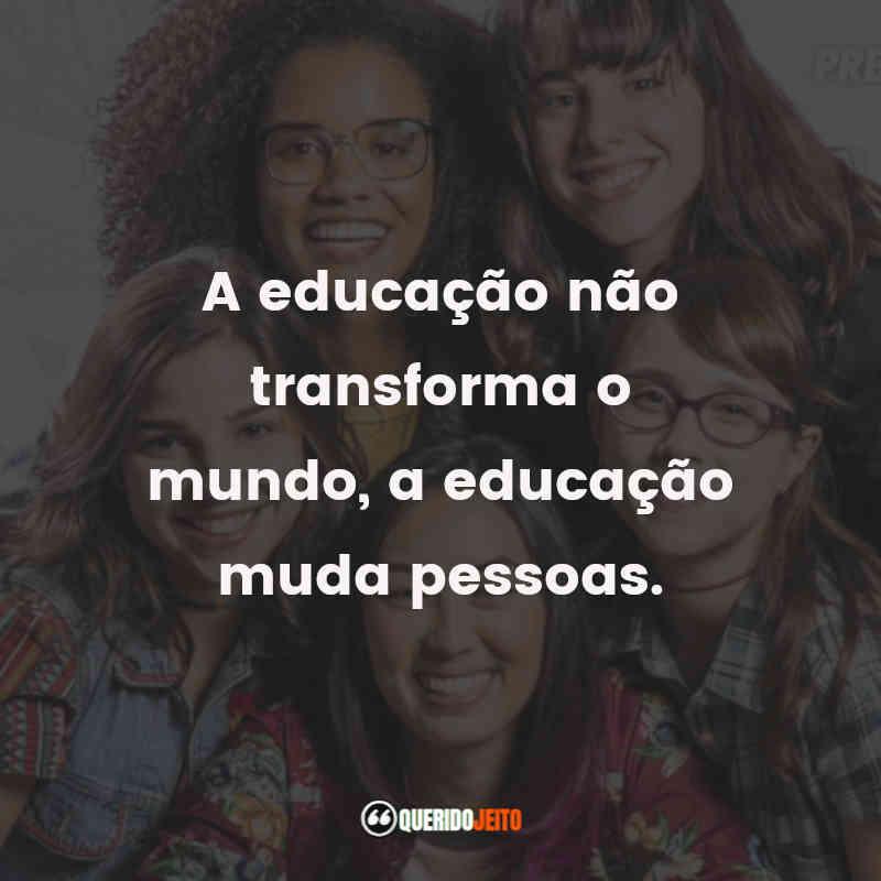 """""""A educação não transforma o mundo, a educação muda pessoas."""""""