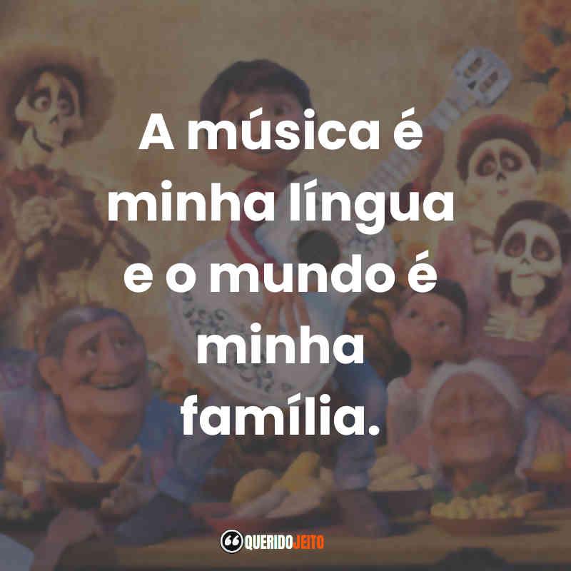 """""""A música é minha língua e o mundo é minha família."""" Frases do Filme Viva - A Vida é uma Festa"""