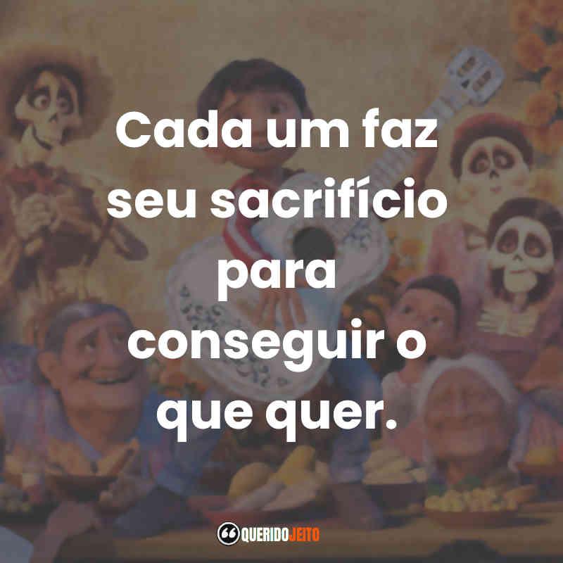 """""""Cada um faz seu sacrifício para conseguir o que quer."""" Frases do Filme Viva - A Vida é uma Festa"""