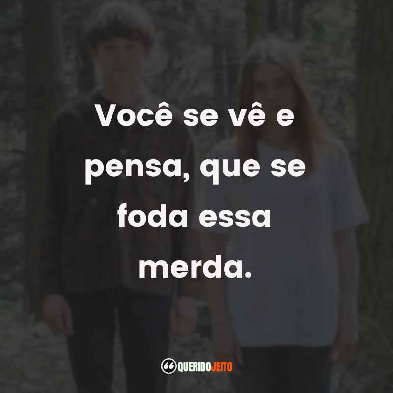 The End of the F***ing World Frases