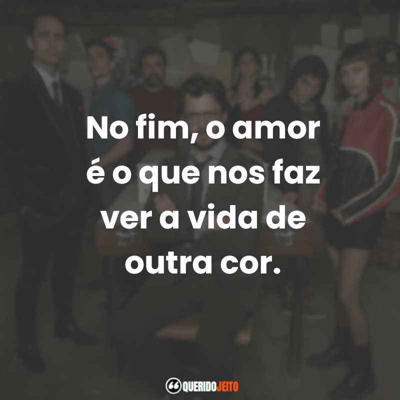 """No fim, o amor é o que nos faz ver a vida de outra cor."" Frases Lisboa La Casa de Papel"