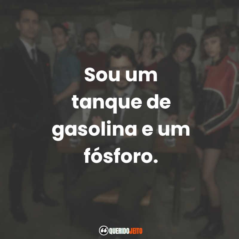"""""""Sou um tanque de gasolina e um fósforo."""" Frases do Rio"""