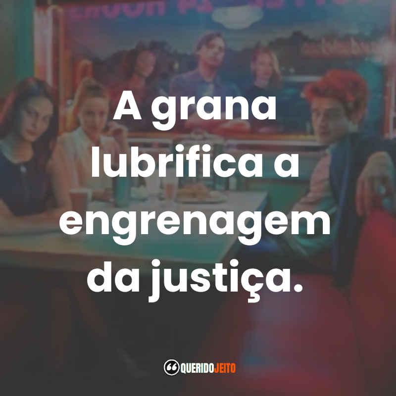 """""""A grana lubrifica a engrenagem da justiça."""" Frases da Série Riverdale"""