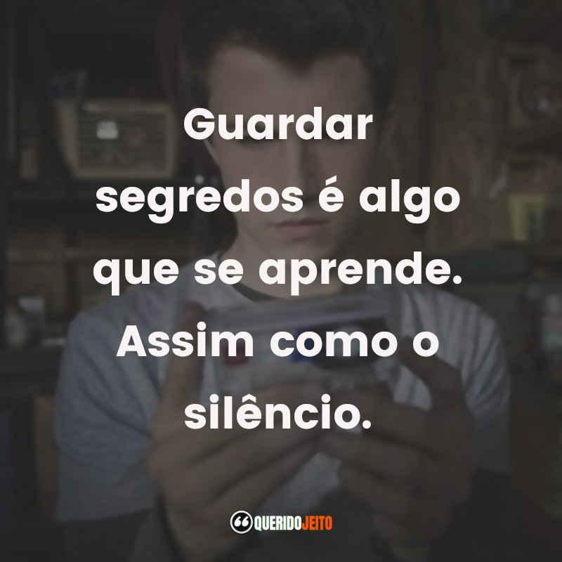 """""""Guardar segredos é algo que se aprende. Assim como o silêncio."""""""