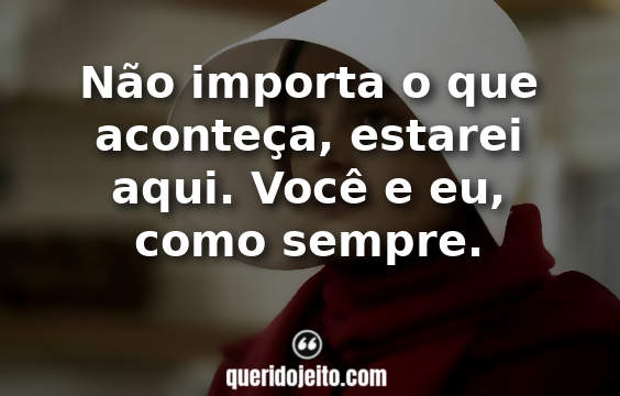 Frases The Handmaid's Tale tumblr, Frases Offred.