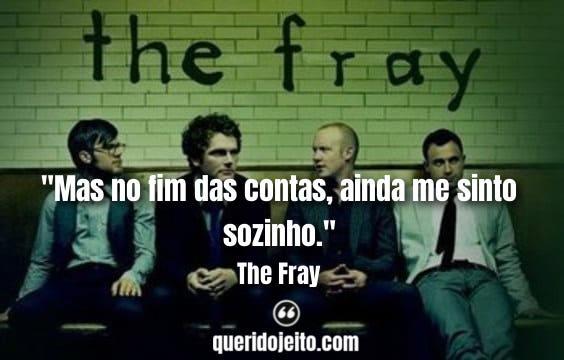 Frases The Fray tumblr, Frases Curtas The Fray, Mensagens The Fray, Frases Cristãs The Fray, Frases Cristãs,