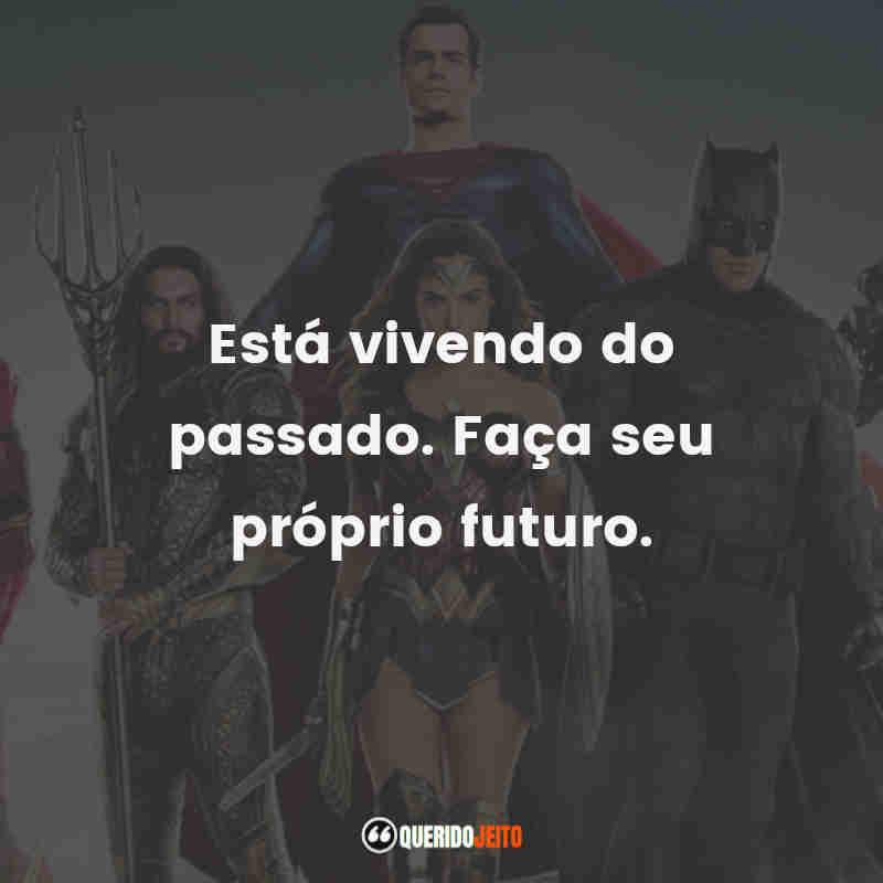 """""""Está vivendo do passado. Faça seu próprio futuro."""" Frases do Filme Liga da Justiça"""
