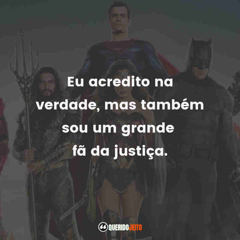 """""""Eu acredito na verdade, mas também sou um grande fã da justiça."""" Citações do Clark Kent"""