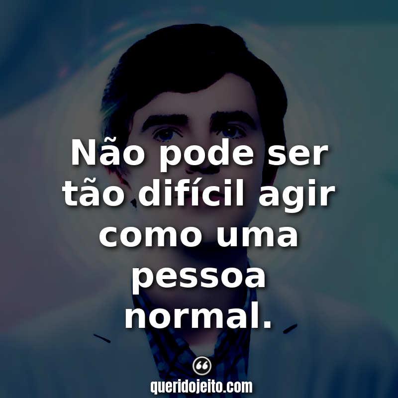 """""""Não pode ser tão difícil agir como uma pessoa normal."""" Frases The Good Doctor tumblr"""