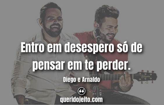 Diego e Arnaldo Frases tumblr, Frases de Músicas.