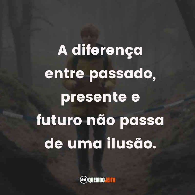 """""""A diferença entre passado, presente e futuro não passa de uma ilusão."""" Frases Dark"""