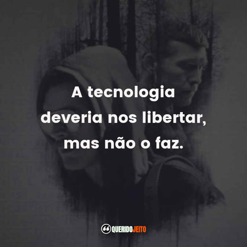 """""""A tecnologia deveria nos libertar, mas não o faz."""" Manhunt Frases"""