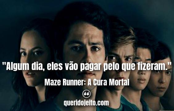 Frases Maze Runner: A Cura Mortal tumblr, Legendas do Filme Maze Runner: A Cura Mortal, Frases Newt, Frases Caçarola,