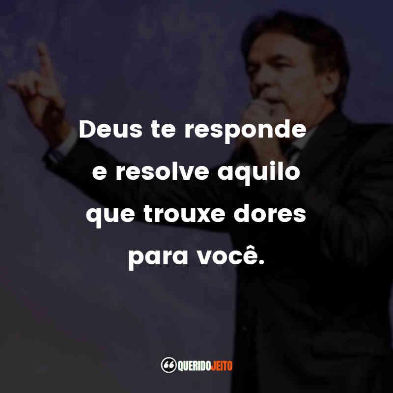 """""""Deus te responde e resolve aquilo que trouxe dores para você."""""""