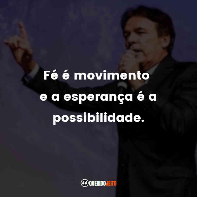 """""""Fé é movimento e a esperança é a possibilidade."""""""